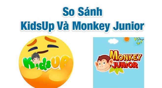 So Sánh KidsUp và Monkey Junior